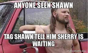 Shawn Meme - anyone seen shawn tag shawn tell him sherry is waiting almost