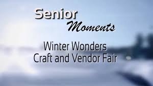 senior moments winter wonders craft vendor fair 2018