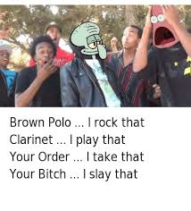 Spongebob Polo Meme - brown polo i rock that clarinet i play that your order i take that