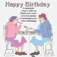 funny quotes for a best friends birthday best friend birthday