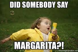 Margarita Meme - did somebody say margarita little girl running away meme generator