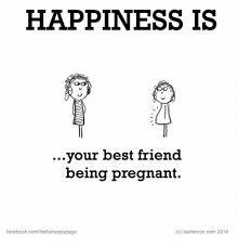 Being Pregnant Meme - happiness is your best friend being pregnant