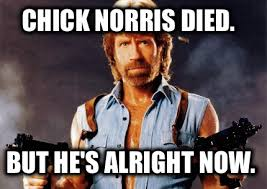 meme creator chick norris died but he s alright now