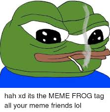 Meme All - hah xd its the meme frog tag all your meme friends lol friends