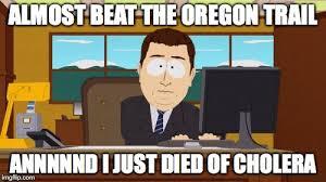Oregon Trail Meme - aaaaand its gone meme imgflip