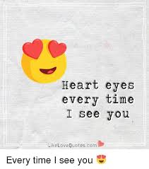 I See You Meme - heart eyes every time i see you like love quotes com every time i