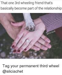 3rd Wheel Meme - that one 3rd wheeling friend that s basically become part of the