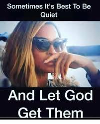 Be Quiet Meme - sometimes it s best to be quiet and let god get them meme on me me