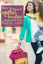Shopping Ideas by How To Make A Mother Daughter Shopping Trip Super Fun Pint
