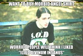 Morbid Memes - want to buy morbid angel shirt worried people will think i liked