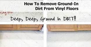 how to remove ground in dirt from vinyl floors viral