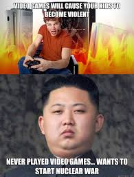 Meme Video Games - video games will cause your kids to become violent never played