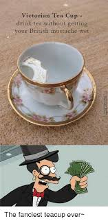 Tea Meme - victorian tea cup drink tea without getting your british mustache
