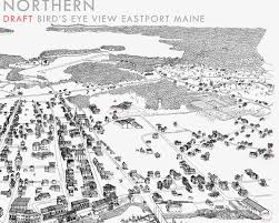 Map Of Maine Towns Turn Of The Centuries A Bird U0027s Eye View Drawing Of Eastport Maine