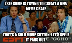 Create A New Meme - i see some is trying to create a new meme craze that s a bold move