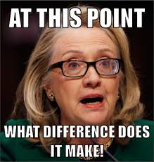 Hillary Memes - at this point what difference does it make honest hillary mad