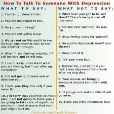 what to say to to be how to talk to someone with depression what to say what not to