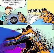 Garfield Memes - be careful around the fabric of reality garfield funny dank
