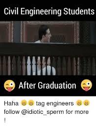 Civil Engineering Meme - civil engineering students after graduation haha tag