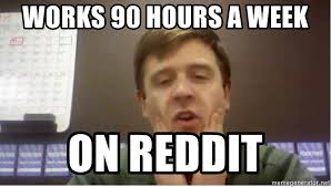 Meme Generator Reddit - works 90 hours a week on reddit exasperated fo meme generator
