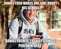 Daniel Tosh Meme - daniel tosh makes one joke about his school daniel tosh is