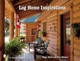 log home inspirations schiffer books tina skinner roger wade