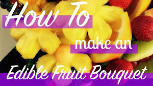 make your own edible fruit arrangements how to make an edible fruit bouquet edible arrangement