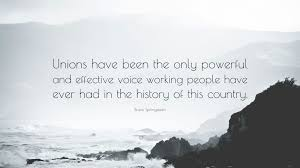 bruce springsteen quote u201cunions have been the only powerful and