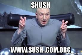 Meme Org - shush www sush com org dr evil austin powers make a meme