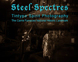 steel spectres tintype spirit photography 2017 rivers of steel arts