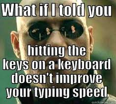 Typing Meme - punching does not equal faster typing quickmeme