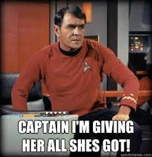 Scotty Meme - captain i m giving her all shes got scotty star trek quickmeme