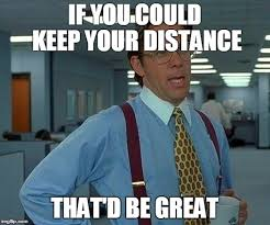 Distance Meme - that would be great meme imgflip