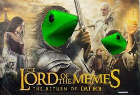 Lord Of The Memes - lord of the memes dat boi know your meme