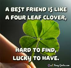 wedding quotes luck a best friend is like a four leaf clover to find lucky to