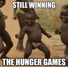still winning the hunger games third world success quickmeme