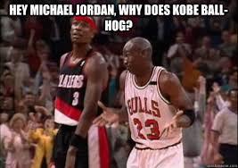 Kobe Lebron Jordan Meme - hey michael jordan why does kobe ball hog michael jordan shrug