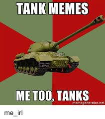 Tank Meme - tank memes me too tanks memegeneratornet me irl meme on me me
