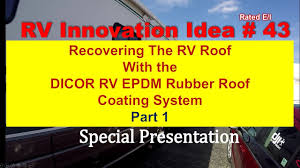 Dicor Rv Rubber Roof Coating by Rv Innovation 43 Part 1 Recovering The Rv Roof With Epdm Roof