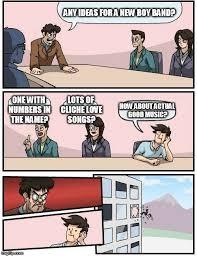 Boy Band Meme - boardroom meeting suggestion meme imgflip