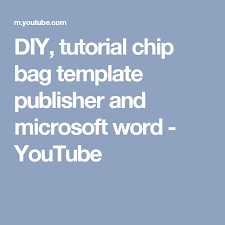 tutorial youtube word diy tutorial chip bag template publisher and microsoft word