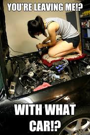 Car Mechanic Memes - you re leaving me with what car rebel mechanic michelle