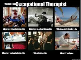 Occupational Therapy Memes - occupational therapist what my friends think i do what my mother