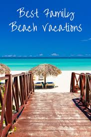 Best Family Vacations Best 25 Best Family Vacation Spots Ideas On Best