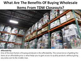 what are the benefits of buying wholesale items from tdw closeouts