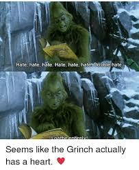 Grinch Memes - hate hate hate hate hate hate double hate loathe entirely seems