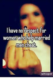 Cheating Men Meme - have no respect for women who help married men cheat whisper