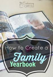 how to create a yearbook the what why how of creating a family yearbook embracing a