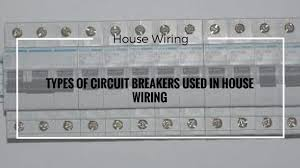 types of circuit breakers used in house wiring