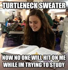 Turtleneck Meme - turtleneck sweater now no one will hit on me while im trying to